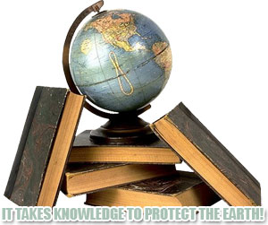 it takes knowledge to protect the earth