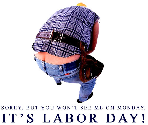 Monday is Labor Day